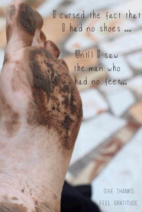 I cursed the fact I had no shoes until I saw the man who had no feet